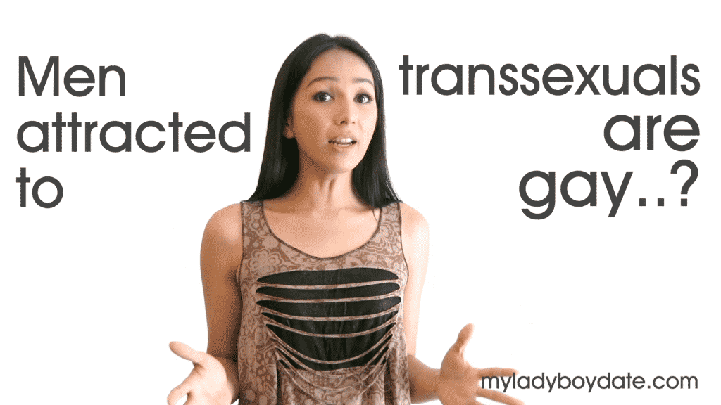 Are men who are attracted to transsexuals, gay? (video)   My ladyboy date  blog